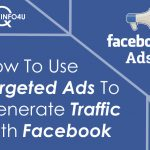 How To Use Targeted Ads To Generate Traffic With Facebook