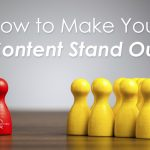How to Make Your Content Stand Out